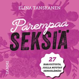 Tanskanen, Elina - Parempaa seksiä: 27 harjoitusta, joilla muutat seksielämäsi, äänikirja