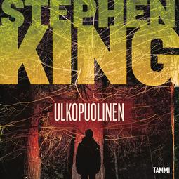 King, Stephen - Ulkopuolinen, äänikirja