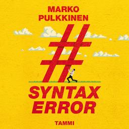 Pulkkinen, Marko - Syntax error, äänikirja