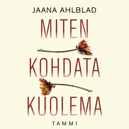 Ahlblad, Jaana - Miten kohdata kuolema, äänikirja