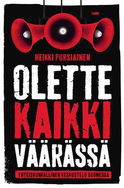 Pursiainen, Heikki - Olette kaikki väärässä: Yhteiskunnallinen keskustelu Suomessa, e-kirja