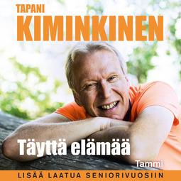 Kiminkinen, Tapani - Täyttä elämää: Lisää laatua seniorivuosiin, audiobook