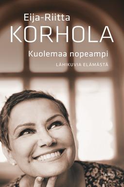 Korhola, Eija-Riitta - Kuolemaa nopeampi - Lähikuvia elämästä, e-kirja