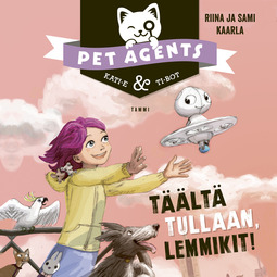 Kaarla, Riina ja Sami - Täältä tullaan, lemmikit! Pet Agents 1, äänikirja