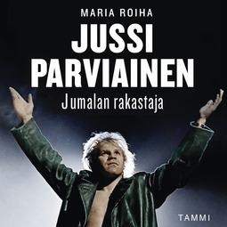 Roiha, Maria - Jussi Parviainen - Jumalan rakastaja, äänikirja
