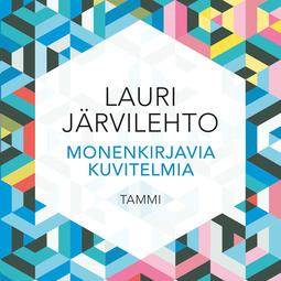 Järvilehto, Lauri - Monenkirjavia kuvitelmia, audiobook