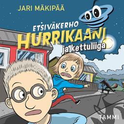 Mäkipää, Jari - Etsiväkerho Hurrikaani ja kettuliiga, äänikirja