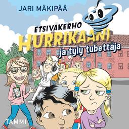 Mäkipää, Jari - Etsiväkerho Hurrikaani ja tyly tubettaja, äänikirja