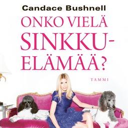 Bushnell, Candace - Onko vielä sinkkuelämää?, audiobook