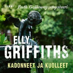 Griffiths, Elly - Kadonneet ja kuolleet, äänikirja