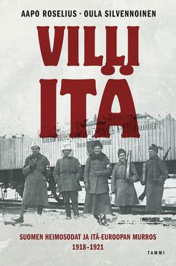 Roselius, Aapo - Villi itä: Suomen heimosodat ja Itä-Euroopan murros 1918-1921, e-kirja