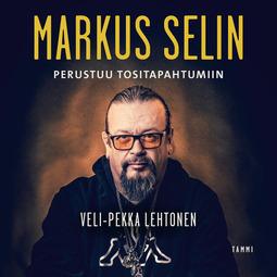 Lehtonen, Veli-Pekka - Markus Selin - Perustuu tositapahtumiin, äänikirja