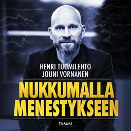 Tuomilehto, Henri - Nukkumalla menestykseen, audiobook