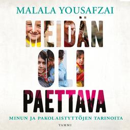 Yousafzai, Malala - Meidän oli paettava: Minun ja pakolaistyttöjen tarinoita, äänikirja