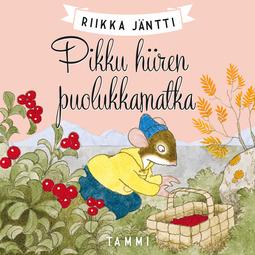 Jäntti, Riikka - Pikku hiiren puolukkamatka, äänikirja