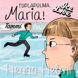 Heinonen, Henna Helmi - Tuplapulma, Maria!: IceLove 2, äänikirja