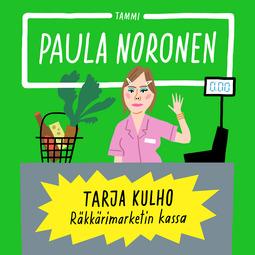 Noronen, Paula - Tarja Kulho: Räkkärimarketin kassa, äänikirja