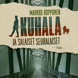 Ropponen, Markku - Kuhala ja salaiset seuralaiset, äänikirja
