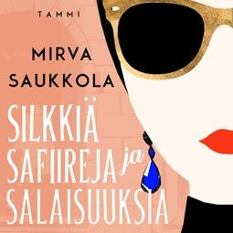 Saukkola, Mirva - Silkkiä, safiireja ja salaisuuksia, äänikirja