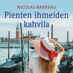 Barreau, Nicolas - Pienten ihmeiden kahvila, äänikirja