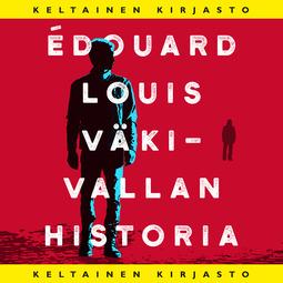 Louis, Édouard - Väkivallan historia, äänikirja