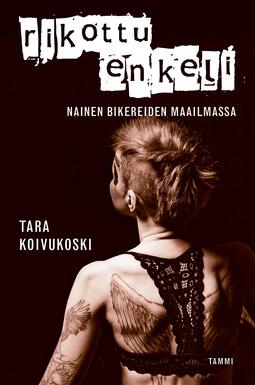 Koivukoski, Tara - Rikottu enkeli: Nainen bikereiden maailmassa, e-kirja