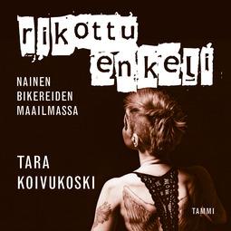 Koivukoski, Tara - Rikottu enkeli: Nainen bikereiden maailmassa, äänikirja