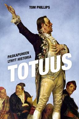 Phillips, Tom - Totuus - Paskapuheen lyhyt historia, e-kirja