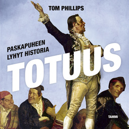 Phillips, Tom - Totuus - Paskapuheen lyhyt historia, äänikirja