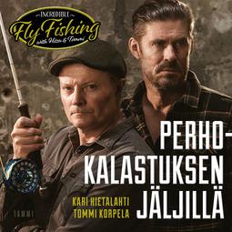 Korpela, Tommi - Perhokalastuksen jäljillä: Incredible Fly Fishing with Hissu & Tommi, äänikirja