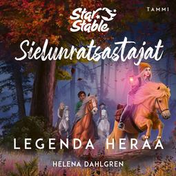 Dahlgren, Helena - Star Stable. Sielunratsastajat #2: Legenda herää, äänikirja