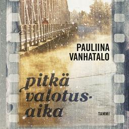 Vanhatalo, Pauliina - Pitkä valotusaika, äänikirja