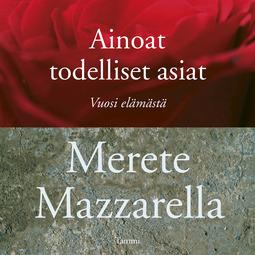 Mazzarella, Merete - Ainoat todelliset asiat: Vuosi elämästä, äänikirja