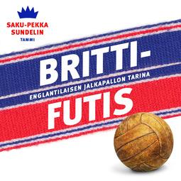 Sundelin, Saku-Pekka - Brittifutis: Englantilaisen jalkapallon tarina, äänikirja