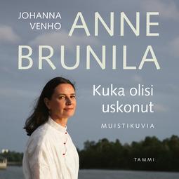 Brunila, Anne - Kuka olisi uskonut: Muistikuvia, äänikirja
