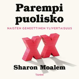 Moalem, Sharon - Parempi puolisko: Naisten geneettinen ylivertaisuus, äänikirja
