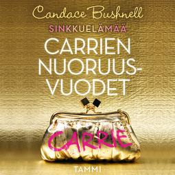 Bushnell, Candace - Sinkkuelämää: Carrien nuoruusvuodet, äänikirja