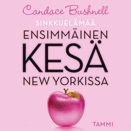 Bushnell, Candace - Sinkkuelämää: Ensimmäinen kesä New Yorkissa, äänikirja