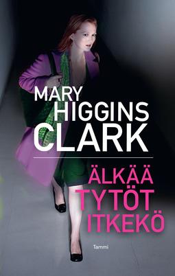 Clark, Mary Higgins - Älkää tytöt itkekö, e-bok