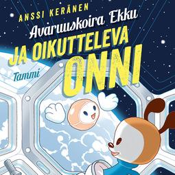 Keränen, Anssi - Avaruuskoira Ekku ja oikutteleva Onni, äänikirja