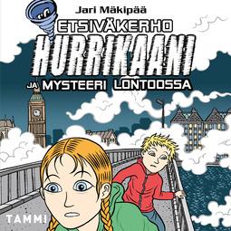 Mäkipää, Jari - Etsiväkerho Hurrikaani ja mysteeri Lontoossa, äänikirja