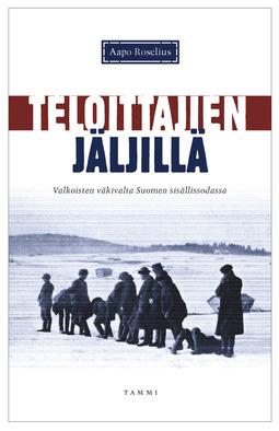 Roselius, Aapo - Teloittajien jäljillä: Valkoisten väkivalta Suomen sisällissodassa, ebook
