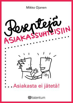 Ojanen, Mikko - Reseptejä asiakassuhteisiin: Asiakasta ei jätetä!, e-kirja