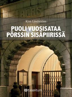 Lindström, Kim - Puoli vuosisataa pörssin sisäpiirissä: Avoin muistelmateos suomalaisen sijoituselämän huipulta., e-kirja