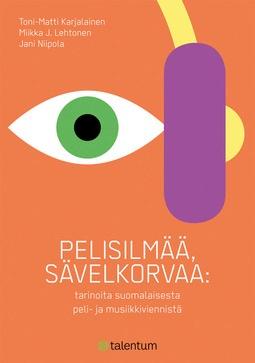 Karjalainen, Toni-Matti - Pelisilmää, sävelkorvaa: Tarinoita suomalaisesta peli- ja musiikkiviennistä, e-kirja