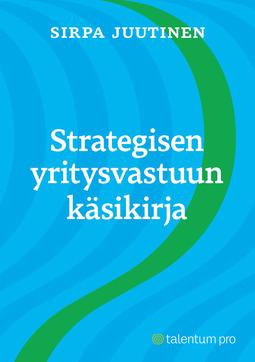 Juutinen, Sirpa - Strategisen yritysvastuun käsikirja, e-kirja