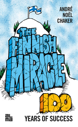 Chaker, André Noël - The Finnish Miracle - Hundred Years of Success, ebook
