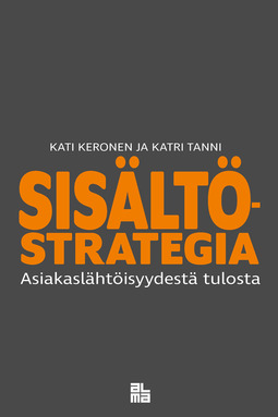 Keronen, Kati - Sisältöstrategia: Asiakaslähtöisyydestä tulosta, e-kirja