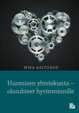 Aaltonen, Mika - Huomisen yhteiskunta - olosuhteet hyvinvoinnille, e-kirja