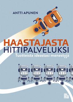 Apunen, Antti - Haastajasta hittipalveluksi: Tuotteista ideastasi menestyjä, e-kirja